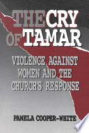 """The Cry of Tamar: Violence Against Women and the Church's Response"" by Pamela Cooper-White"
