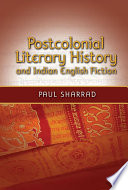 Postcolonial Literary History And Indian English Fiction