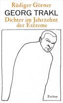 Georg Trakl Dichter Im Jahrzehnt Der Extreme Rüdiger Görner