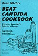 Erica White s Beat Candida Cookbook Book