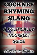 Cockney Rhyming Slang: A Politically Incorrect Guide