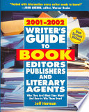 Writer's Guide to Book Editors, Publishers and Literary Agents, 2001-2002  : Who They Are! What They Want! and How to Win Them Over!