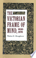The Victorian Frame of Mind  1830 1870