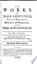 The Works of John Sheffield, Earl of Mulgrave, Marquis of Normanby, and Duke of Buckingham