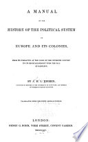 A Manual of the History of the Political System of Europe and Its Colonies