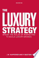 """The Luxury Strategy: Break the Rules of Marketing to Build Luxury Brands"" by Jean-Noël Kapferer, Vincent Bastien"