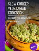 Slow Cooker Vegeterian Cookbook Book PDF