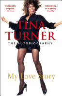 Tina Turner  My Love Story  Official Autobiography