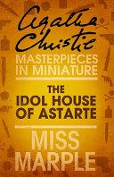 Pdf The Idol House of Astarte: A Miss Marple Short Story
