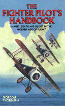 Fighter Pilot's Handbook - Magic, Death and Glory in the Golden Age of Flight [Pdf/ePub] eBook