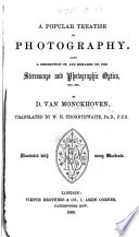 A Popular Treatise on Photography  Also  a description of  and remarks on  the Stereoscope and Photographic Optics     Translated by W  H  Thornthwaite