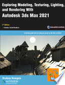 Exploring Modeling Texturing Lighting And Rendering With Autodesk 3ds Max 2021 3rd Edition