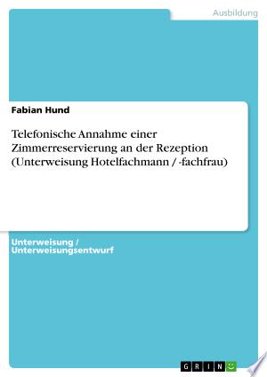 Free Download Telefonische Annahme einer Zimmerreservierung an der Rezeption (Unterweisung Hotelfachmann / -fachfrau) PDF - Writers Club