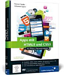 Apps mit HTML5 und CSS3 : für iPad, iPhone und Android ; [Geodaten, Videos, Sound, Grafiken, Bewegungssensoren u.v.m. ; Arbeit mit jQuery Mobile, Sencha Touch, PhoneGap ; inkl. Entwicklung von Tablet-Magazinen]