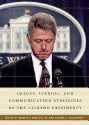 Images  Scandal  and Communication Strategies of the Clinton Presidency
