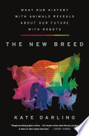link to The New Breed: What Our History with Animals Reveals about Our Future with Robots in the TCC library catalog