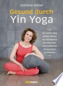 Gesund durch Yin Yoga  : Der sanfte Weg, deinen Körper von alltäglichen Beschwerden und seelischen Belastungen zu befreien