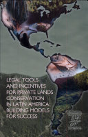 Legal Tools and Incentives for Private Lands Conservation in Latin America