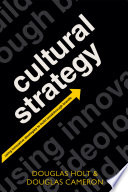 """Cultural Strategy: Using Innovative Ideologies to Build Breakthrough Brands"" by Douglas Holt, Douglas Cameron"