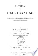 A system of figure skating  the theory and practice as developed in England  by H E  Vandervell and T M  Witham