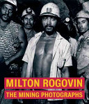 Milton Rogovin: The Mining Photographs