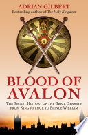 The Blood of Avalon   The Secret History of the Grail Dynasty from King Arthur to Prince William Book