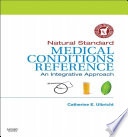 """Natural Standard Medical Conditions Reference E-Book: An Integrative Approach"" by Natural Standard, Catherine Ulbricht"