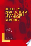 Ultra-Low Power Wireless Technologies for Sensor Networks