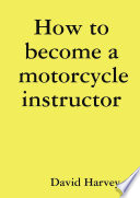 How to Become a Motorcycle Instructor Book