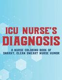 ICU Nurse s Diagnosis A Nurse Coloring Book Of Snarky  Clean Sweary Nurse Humor