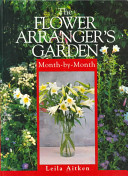 The Flower Arranger's Garden Month-by-Month