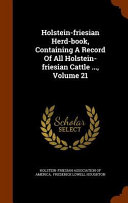 Holstein Friesian Herd Book  Containing a Record of All Holstein Friesian Cattle