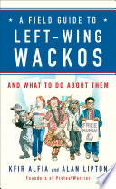 A Field Guide To Left Wing Wackos Book PDF