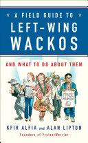 A Field Guide to Left Wing Wackos