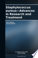 Staphylococcus aureus   Advances in Research and Treatment  2012 Edition