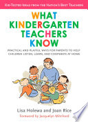 What Kindergarten Teachers Know, Practical and Playful Ways to Help Children Listen, Learn, and Cooperate at Home by Lisa Holewa,Joan Rice PDF