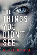 Things You Didnt See by Ruth Dugdall