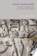 Food in Ancient Judah  : Domestic Cooking in the Time of the Hebrew Bible