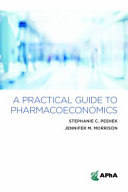 A Practical Guide to Pharmacoeconomics