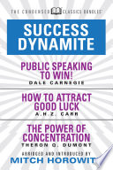 Success Dynamite  Condensed Classics   featuring Public Speaking to Win   How to Attract Good Luck  and The Power of Concentration
