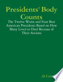 Presidents  Body Counts  The Twelve Worst and Four Best American Presidents Based on How Many Lived or Died Because of Their Actions