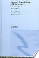 Lessons from History of Education  : The Selected Works of Richard Aldrich