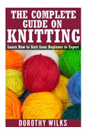 The Complete Guide on How to Knit from Beginner to Expert