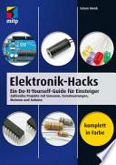 Elektronik-Hacks  : Ein Do-It-Yourself-Guide für Einsteiger. Zahlreiche Projekte mit Sensoren, Fernsteuerungen, Motoren, Arduino