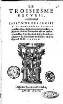 Le premier [-sixiesme et dernier] recueil, contenant les choses plus menorables aduenues sous la ligue, tant en Françe, Angleterre, qu'autres lieux