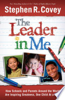 """""""The Leader in Me: How Schools and Parents Around the World are Inspiring Greatness, One Child at a Time"""" by Stephen R. Covey"""