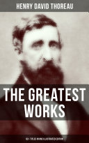 The Greatest Works of Henry David Thoreau     92  Titles in One Illustrated Edition