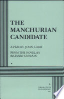 """""""The Manchurian Candidate: A Play"""" by Richard Condon, John Lahr"""