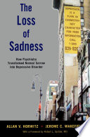 """The Loss of Sadness: How Psychiatry Transformed Normal Sorrow into Depressive Disorder"" by Allan V. Horwitz, Jerome C. Wakefield"