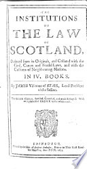 The Institutions of the Law of Scotland  Deduced from Its Originals  and Collated with the Civil  Canon  and Feudal Laws  and with the Customs of Neighbouring Nations     The Second Edition  Revised  Corrected  and Much Enlarged  Etc Book